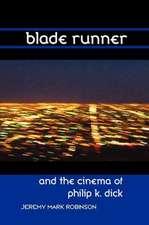 Blade Runner and the Cinema of Philip K. Dick