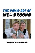 The Comic Art of Mel Brooks:  Feedom and Liberation in the Cinema of Mel Brooks