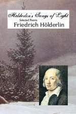 Holderlin's Songs of Light:  Selected Poems