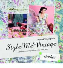 Style Me Vintage:  Easy Techniques for Creating Classic Looks