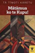 Matamua Ko Te Kupu!: Te Haka Tena! Te Wana, Taku Ihi E, Pupuritia!