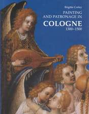 Painting and Patronage in Cologne 1300-1500.