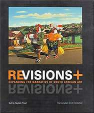Revisions+:  Expanding the Narrative of South African Art. the Campbell Smith Collection (Second Edition)
