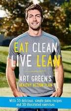 Eat Clean, Live Lean:  Art Green's Healthy Action Plan