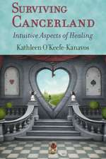 Surviving Cancerland:  Intuitive Aspects of Healing