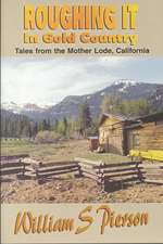 Roughing It in Gold Country:  Tales from the Mother Lode