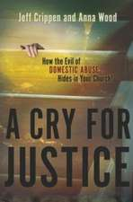 Cry for Justice: How the Evil of Domestic Abuse Hides in Your Church!