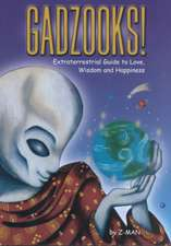 Gadzooks! Extraterrestrial Guide to Love, Wisdom, and Happiness:  Extraterrestrial Guide to Love, Wisdom and Happine