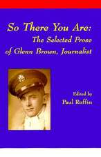 So There You Are:  The Selected Prose of Glenn Brown
