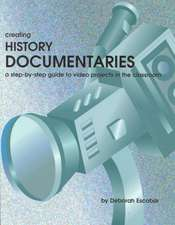 Creating History Documentaries:  A Step-By-Step Guide to Video Projects in the Classroom