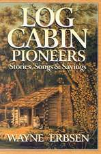 Log Cabin Pioneers: Stories, Songs & Sayings