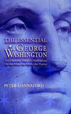 The Essential George Washington:  Two Hundred Years of Observations on the Man, the Myth, the Patriot