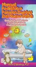 Manual Peditrico Para los Dueos del Nueva Beb: Gua Para el Cuidado y Mantenimiento de su Nuevo Beb