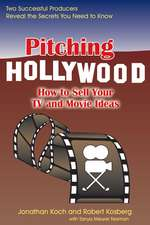 Pitching Hollywood: How to Sell Your TV & Movie Ideas