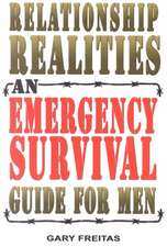 Relationship Realities: An Emergency Survival Guide For Men