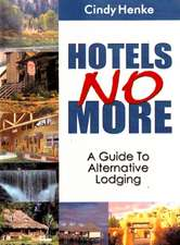 Hotels No More!: A Guide to Alternative Lodging