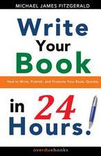 Write Your Book in 24 Hours:  How to Write, Publish, and Promote Your Book, Quickly