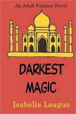 Darkest Magic:  Explaining in Plain English How Dogs Learn and How Best to Teach Them