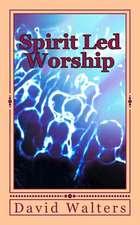 Spirit Led Worship:  The Great Adventure