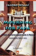 Mourning for Pap:  A Story of a Syrian-Jewish Family in Mexico
