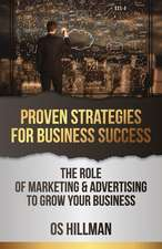 Proven Strategies for Business Success:  The Role of Marketing and Advertising to Grow Your Business