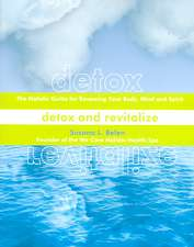Detox and Revitalize:  The Holistic Guide for Renewing Your Body, Mind, and Spirit