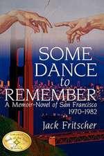 Some Dance to Remember:  A Memoir-Novel of San Francisco 1970-1982