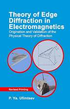Theory of Edge Diffraction in Electromagnetics:  Origination and Validation of the Physical Theory of Diffraction