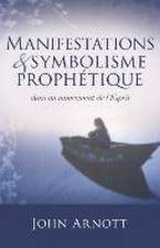 Manifestations Et Symbolisme Prophetique:  Making Sense of the World and Your Place Within It