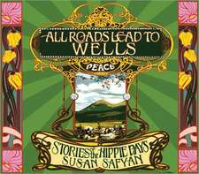 All Roads Lead to Wells: Stories of the Hippie Days
