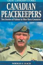 Canadian Peacekeepers: Ten Stories of Valour in War-Torn Countries
