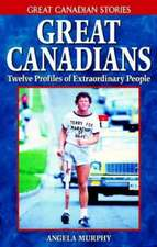 Great Canadians: Twelve Profiles of Extraordinary People