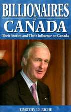Billionaires of Canada: Their Stories and Their Influences on Canada