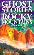 Ghost Stories of the Rocky Mountains: Volume II
