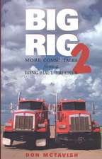 Big Rig Two: More Comic Tales from a Long Haul Trucker