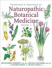 Principles & Practices of Naturopathic Botanical Medicine: Volume 1: Botanical Medicine Monographs