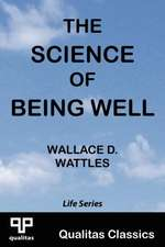 The Science of Being Well (Qualitas Classics)