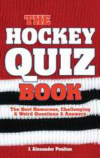Hockey Quiz Book, The: The Best Humorous, Challenging & Weird Questions & Answers