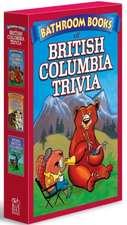 British Columbia Trivia Box Set: Bathroom Book of British Columbia Trivia, Bathroom Book of British Columbia History, Weird British Columbia Places