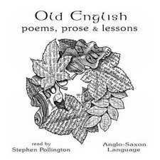 Old English, Poems Prose and Lessons:  A Short Introduction to Anglo-Saxonism