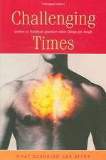 Challenging Times:  Stories of Buddhist Practice When Things Get Tough