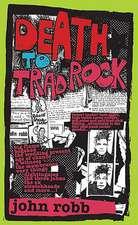 Death To Trad Rock: The Post-Punk Scene 1982-87