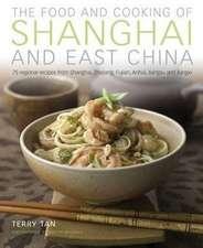 The Food and Cooking of Shanghai and East China:  75 Regional Recipes from Shanghai, Zhejiang, Fujian, Anhui, Jiangsu and Jiangxi