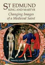 St Edmund, King and Martyr – Changing Images of a Medieval Saint