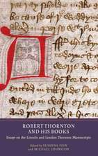 Robert Thornton and his Books – Essays on the Lincoln and London Thornton Manuscripts