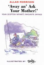 Away An' Ask Yer Mother!:  Your Scottish Father's Favorite Sayings