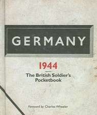 Germany 1944: A British Soldier's Pocketbook