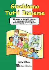 Giochiamo Tutti Insieme - 20 Games to Play with Children to Encourage and Reinforce Italian Language and Vocabulary