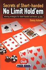Secrets of Short Handed No Limit Hold'em:  Winning Strategies for Short-Handed and Heads Up Play