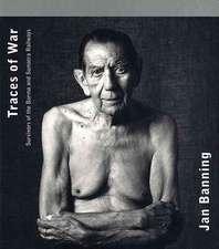 Jan Banning: Traces of War: Survivors of the Burma And Sumatra Railways